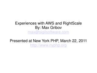 Experiences with AWS and RightScale By: Max Gribov maxsigilsoftware  Presented at New York PHP, March 22, 2011 nyphp