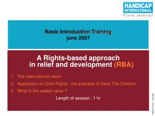A Rights-based approach in relief and development  ( RBA) The international vision Application to Child Rights : the exa