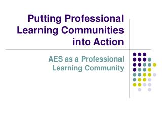 Putting Professional Learning Communities into Action
