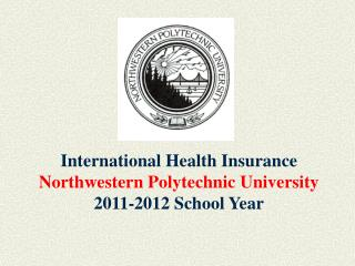 International Health Insurance Northwestern Polytechnic University 2011-2012 School Year
