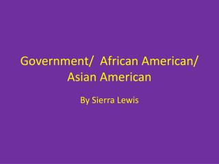 Government/  African American/ Asian American