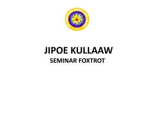 JIPOE KULLAAW SEMINAR FOXTROT