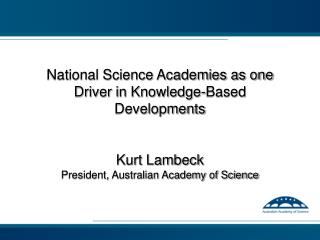 National Science Academies as one Driver in Knowledge-Based Developments Kurt Lambeck