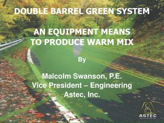 DOUBLE BARREL GREEN SYSTEM AN EQUIPMENT MEANS  TO PRODUCE WARM MIX By Malcolm Swanson, P.E.