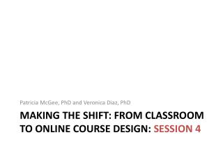 Making the Shift: From Classroom to Online Course Design:  Session 4