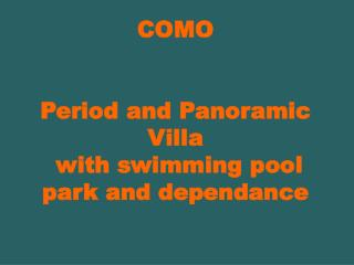 COMO Period and Panoramic Villa  with swimming pool park and dependance