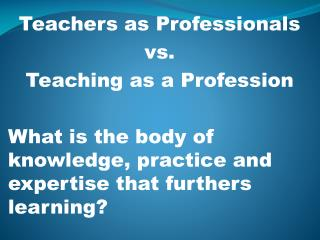 Teachers as Professionals vs. Teaching as a Profession