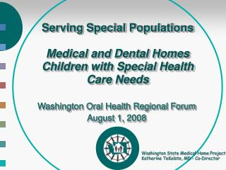 Serving Special Populations Medical and Dental Homes Children with Special Health Care Needs
