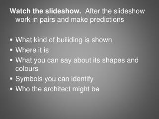 Watch  the  slideshow .   After  the  slideshow  work in  pairs  and  make predictions