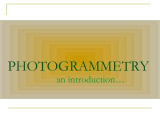 PHOTOGRAMMETRY                     an introduction…