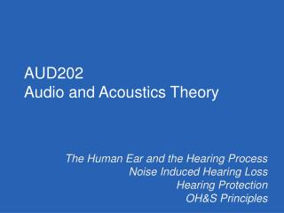 The Human Ear and the Hearing Process Noise Induced Hearing Loss Hearing Protection