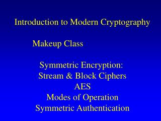 Introduction to Modern Cryptography Makeup Class                       Symmetric Encryption: