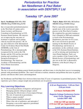 Periodontics for Practice  Ian Needleman  Paul Baker  in association with DENTSPLY Ltd   Tuesday 12th June 2007