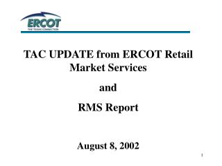 TAC UPDATE from ERCOT Retail Market Services and RMS Report August 8, 2002