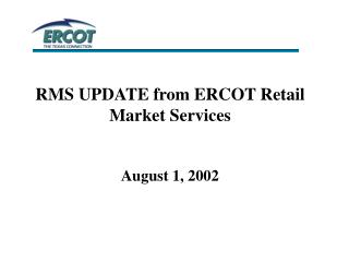 RMS UPDATE from ERCOT Retail Market Services August 1, 2002