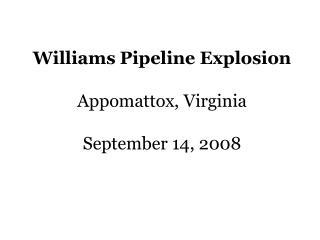 Williams Pipeline Explosion Appomattox, Virginia September 14, 2008