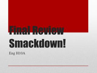 Final Review  Smackdown !