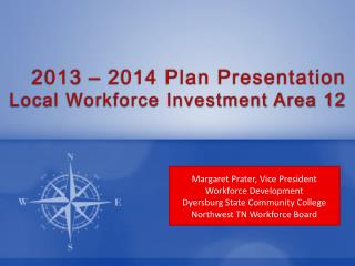 2013 – 2014 Plan Presentation  Local Workforce Investment Area 12