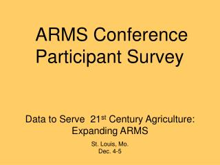 Data to Serve  21 st  Century Agriculture:  Expanding ARMS St. Louis, Mo. Dec. 4-5