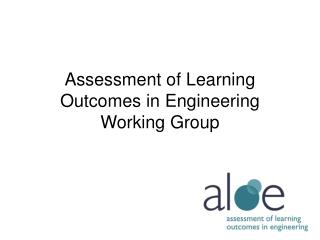 Assessment of Learning Outcomes in Engineering Working Group