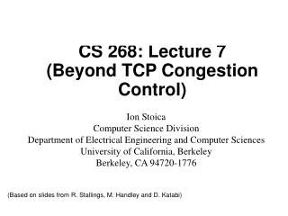 CS 268: Lecture 7 (Beyond TCP Congestion Control)