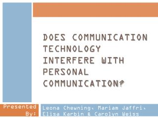 Does Communication technology interfere with personal communication?