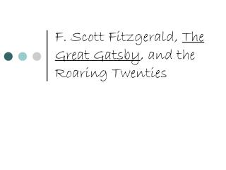 F. Scott Fitzgerald,  The Great Gatsby , and the Roaring Twenties