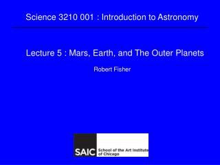 Lecture 5 : Mars, Earth, and The Outer Planets