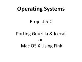 Operating Systems  Project 6-C Porting Gnuzilla & Icecat  on  Mac OS X Using Fink