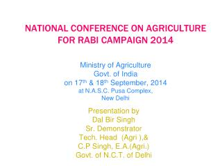 Presentation by  Dal Bir Singh Sr. Demonstrator Tech. Head  (Agri ),&   C.P Singh, E.A.(Agri.)