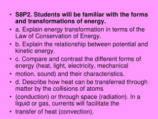 S8P2. Students will be familiar with the forms and transformations of energy.