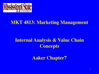 MKT 4813: Marketing Management Internal Analysis & Value Chain Concepts Aaker Chapter7