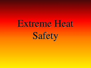 Extreme Heat  Safety
