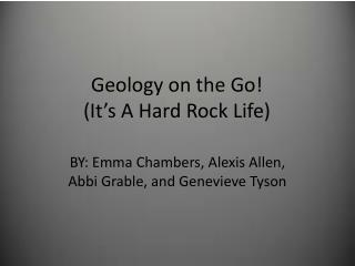 Geology on the Go!  (It's  A  Hard Rock Life)