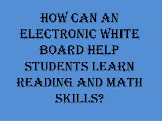 How can an electronic white board help students learn reading and math skills?