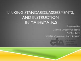 Linking Standards, Assessments, and Instruction  in Mathematics