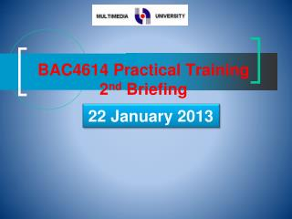 BAC4614 Practical Training  2 nd  Briefing