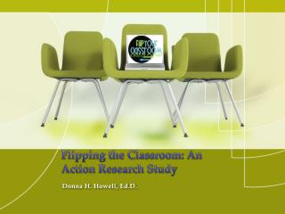 Flipping the Classroom: An Action Research Study