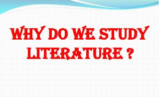 Why do we study     literature ?