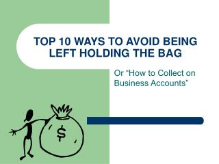 TOP 10 WAYS TO AVOID BEING LEFT HOLDING THE BAG