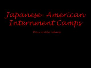 Japanese- American Internment Camps
