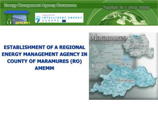ESTABLISHMENT OF A REGIONAL ENERGY MANAGEMENT AGENCY IN  COUNTY OF MARAMURES (RO)  AMEMM