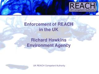 Enforcement of REACH  in the UK Richard Hawkins Environment Agency