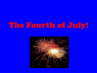 The Fourth of July!