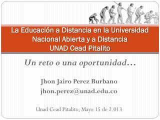 La Educación a Distancia en la Universidad Nacional Abierta y a Distancia  UNAD Cead Pitalito