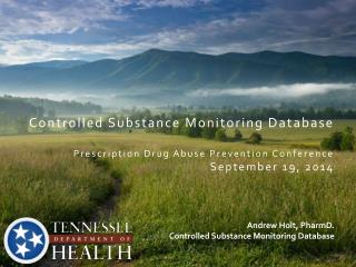 Andrew Holt, PharmD. Controlled Substance Monitoring Database