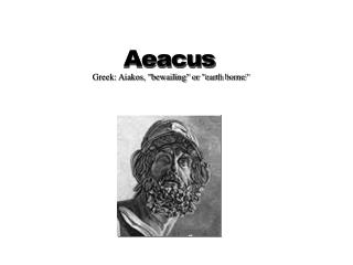 "Greek: Aiakos, ""bewailing"" or ""earth borne"""