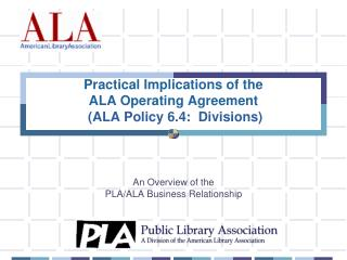 Practical Implications of the  ALA Operating Agreement   (ALA Policy 6.4:  Divisions)