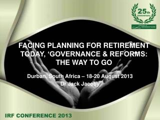 FACING PLANNING FOR RETIREMENT TODAY, 'GOVERNANCE & REFORMS: THE WAY TO GO