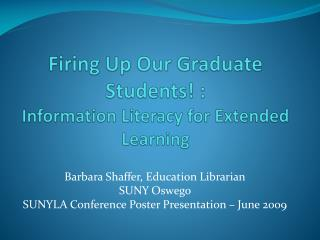 Firing Up Our Graduate Students! :  Information Literacy for Extended Learning